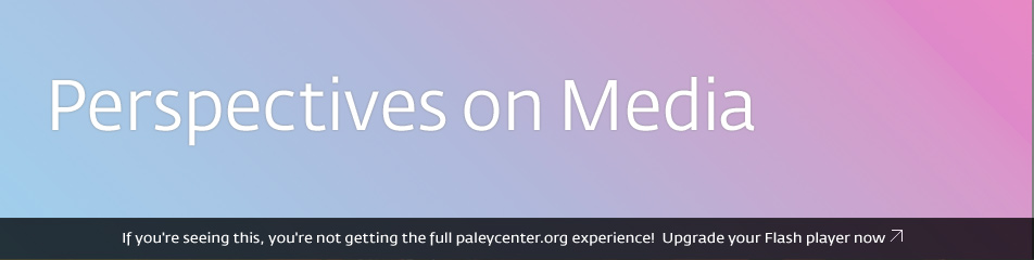 Perspectives on Media by the Paley Center Curators